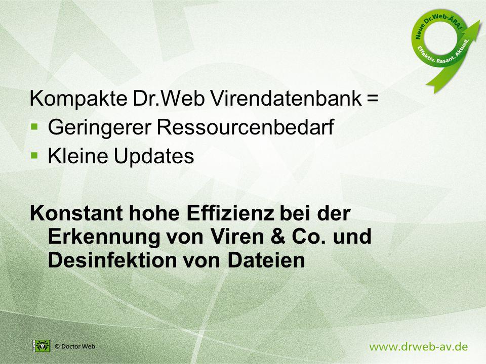 Kompakte Dr.Web Virendatenbank =  Geringerer Ressourcenbedarf  Kleine Updates Konstant hohe Effizienz bei der Erkennung von Viren & Co.