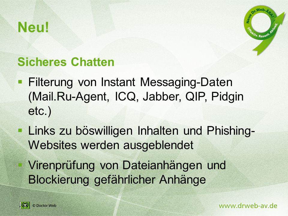 Sicheres Chatten  Filterung von Instant Messaging-Daten (Mail.Ru-Agent, ICQ, Jabber, QIP, Pidgin etc.)  Links zu böswilligen Inhalten und Phishing- Websites werden ausgeblendet  Virenprüfung von Dateianhängen und Blockierung gefährlicher Anhänge Neu!
