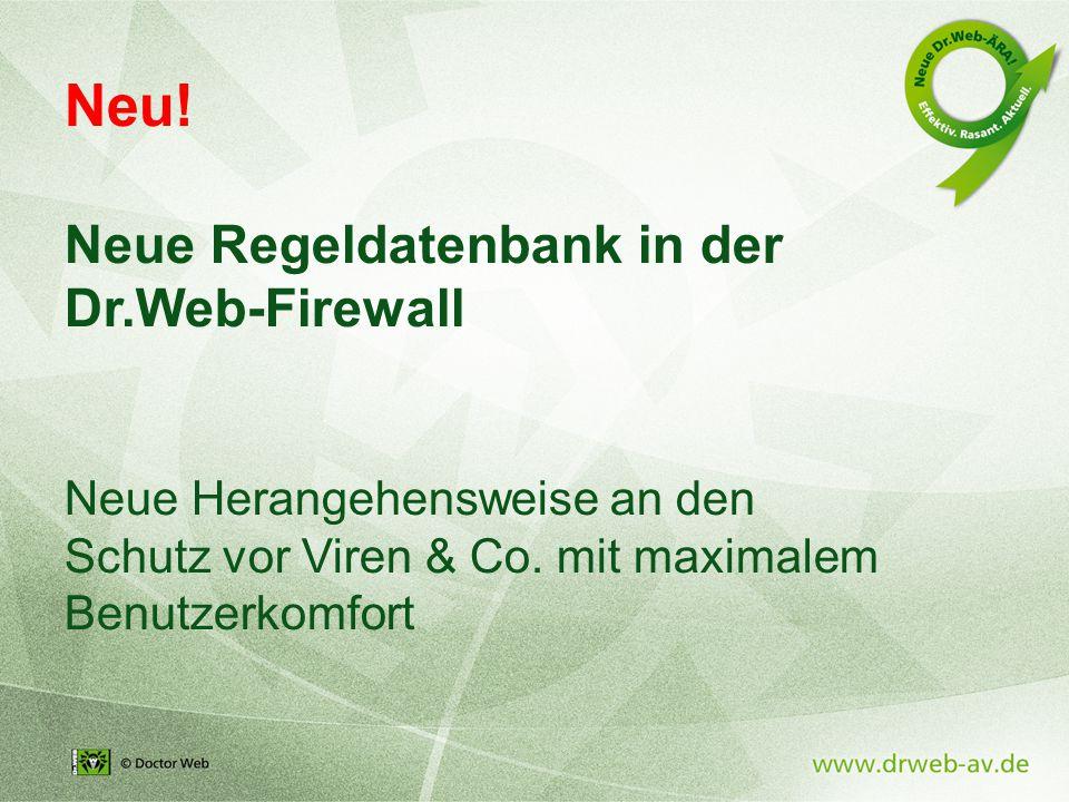 Neu. Neue Regeldatenbank in der Dr.Web-Firewall Neue Herangehensweise an den Schutz vor Viren & Co.
