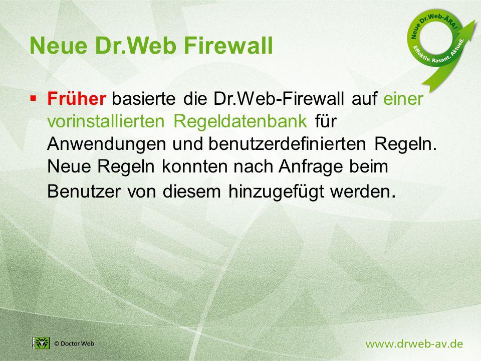 Neue Dr.Web Firewall  Früher basierte die Dr.Web-Firewall auf einer vorinstallierten Regeldatenbank für Anwendungen und benutzerdefinierten Regeln.