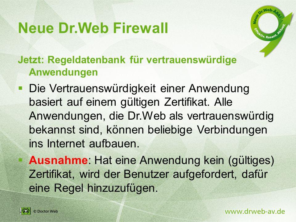 Neue Dr.Web Firewall Jetzt: Regeldatenbank für vertrauenswürdige Anwendungen  Die Vertrauenswürdigkeit einer Anwendung basiert auf einem gültigen Zertifikat.