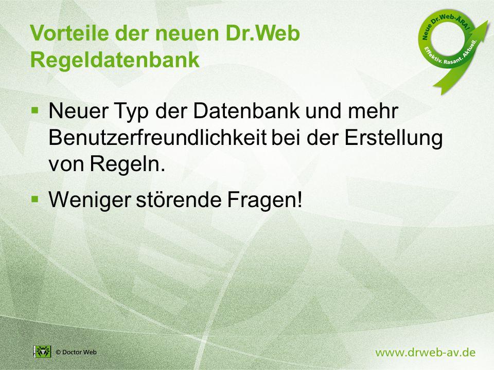 Vorteile der neuen Dr.Web Regeldatenbank  Neuer Typ der Datenbank und mehr Benutzerfreundlichkeit bei der Erstellung von Regeln.