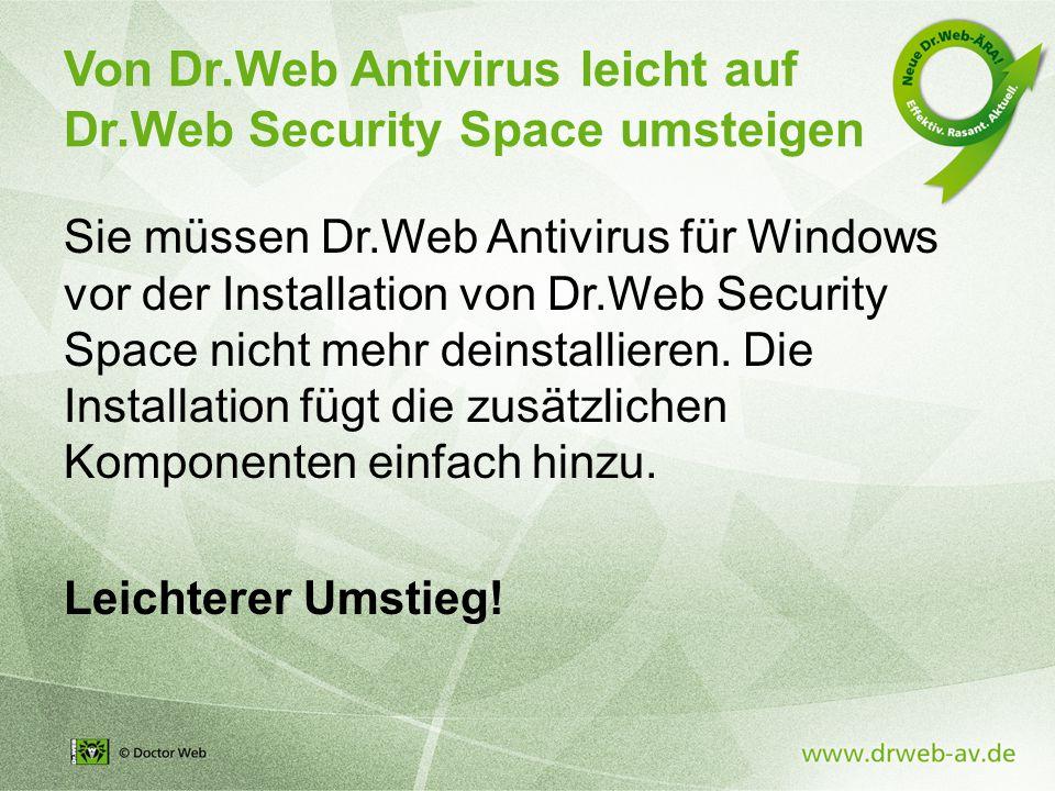 Von Dr.Web Antivirus leicht auf Dr.Web Security Space umsteigen Sie müssen Dr.Web Antivirus für Windows vor der Installation von Dr.Web Security Space nicht mehr deinstallieren.