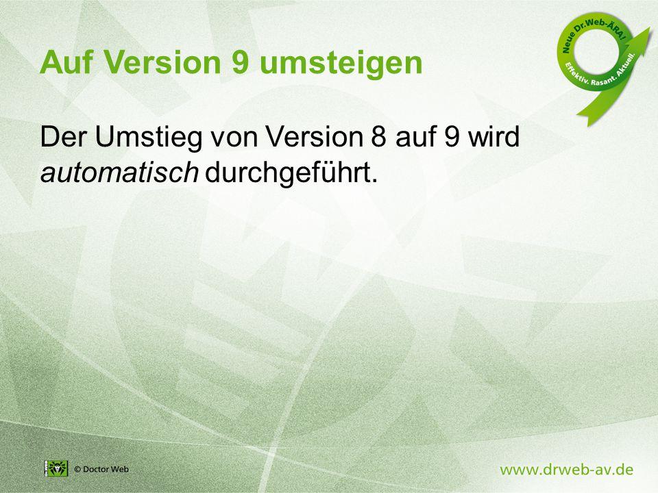 Auf Version 9 umsteigen Der Umstieg von Version 8 auf 9 wird automatisch durchgeführt.