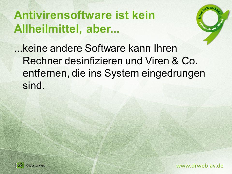Antivirensoftware ist kein Allheilmittel, aber......keine andere Software kann Ihren Rechner desinfizieren und Viren & Co.