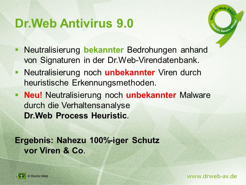 Dr.Web Antivirus 9.0  Neutralisierung bekannter Bedrohungen anhand von Signaturen in der Dr.Web-Virendatenbank.