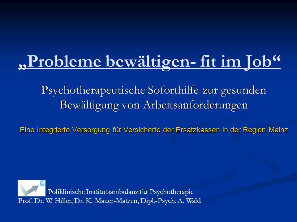 """""""Probleme bewältigen- fit im Job"""" Psychotherapeutische Soforthilfe zur gesunden Bewältigung von Arbeitsanforderungen Eine Integrierte Versorgung für V"""