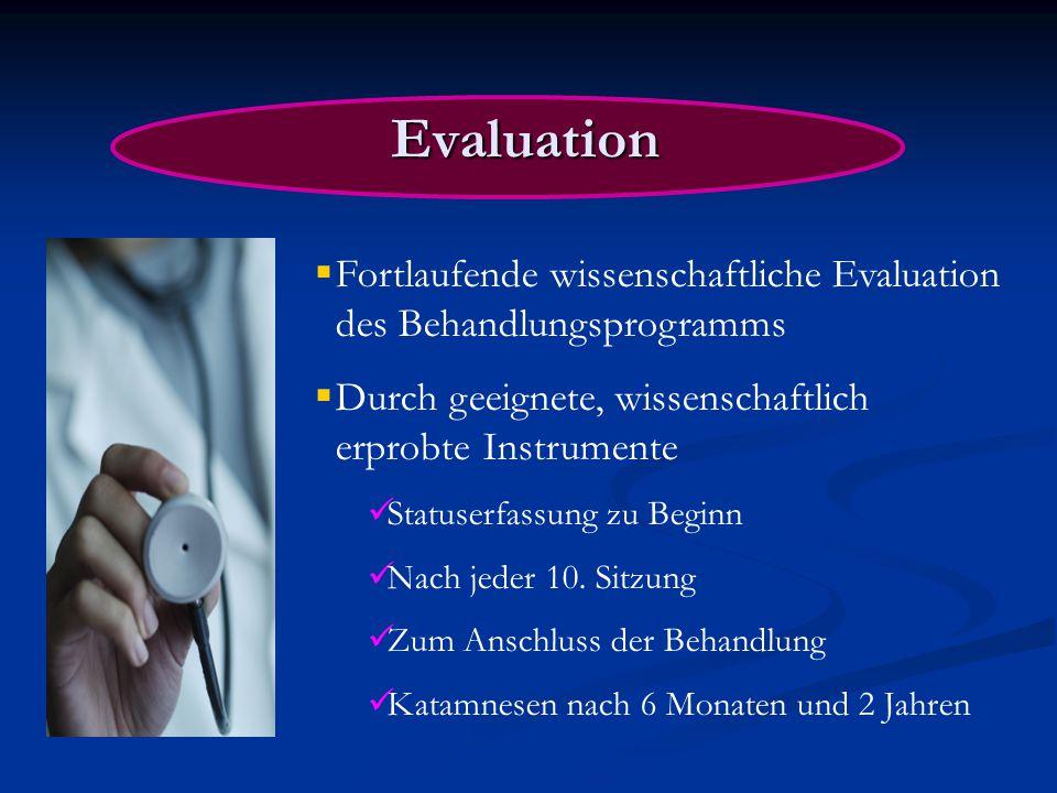 Evaluation  Fortlaufende wissenschaftliche Evaluation des Behandlungsprogramms  Durch geeignete, wissenschaftlich erprobte Instrumente Statuserfassung zu Beginn Nach jeder 10.