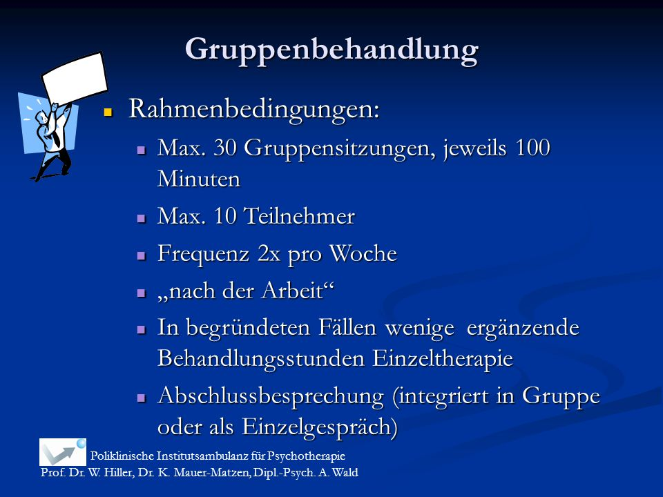 Gruppenbehandlung Poliklinische Institutsambulanz für Psychotherapie Prof. Dr. W. Hiller, Dr. K. Mauer-Matzen, Dipl.-Psych. A. Wald Rahmenbedingungen: