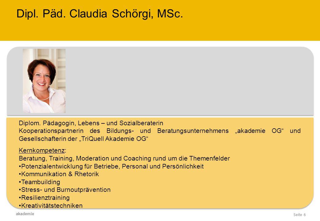 Seite 6 akademie Dipl. Päd. Claudia Schörgi, MSc. Diplom. Pädagogin, Lebens – und Sozialberaterin Kooperationspartnerin des Bildungs- und Beratungsunt