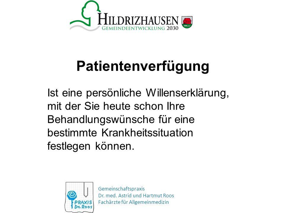Gemeinschaftspraxis Dr. med. Astrid und Hartmut Roos Fachärzte für Allgemeinmedizin Patientenverfügung Ist eine persönliche Willenserklärung, mit der