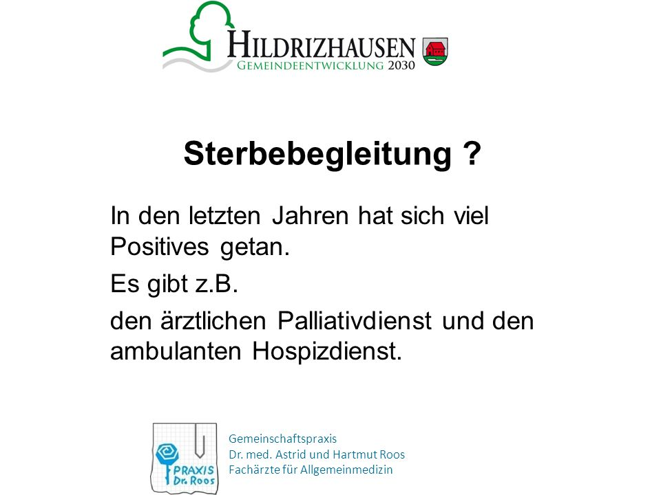 Gemeinschaftspraxis Dr. med. Astrid und Hartmut Roos Fachärzte für Allgemeinmedizin Sterbebegleitung ? In den letzten Jahren hat sich viel Positives g