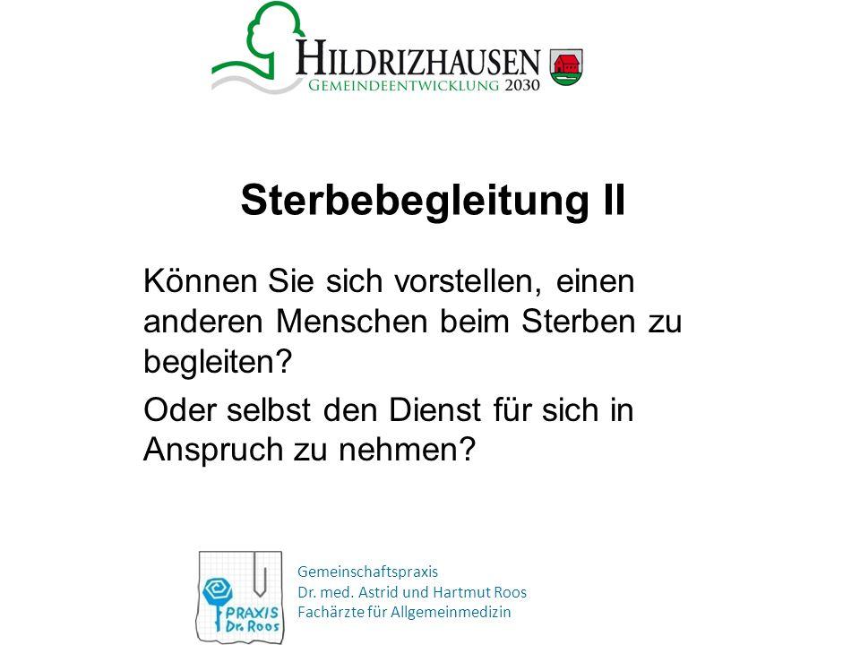 Gemeinschaftspraxis Dr. med. Astrid und Hartmut Roos Fachärzte für Allgemeinmedizin Sterbebegleitung II Können Sie sich vorstellen, einen anderen Mens