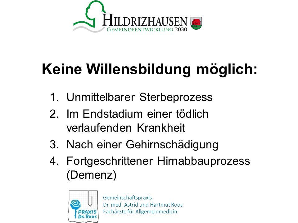 Gemeinschaftspraxis Dr. med. Astrid und Hartmut Roos Fachärzte für Allgemeinmedizin Keine Willensbildung möglich: 1.Unmittelbarer Sterbeprozess 2.Im E