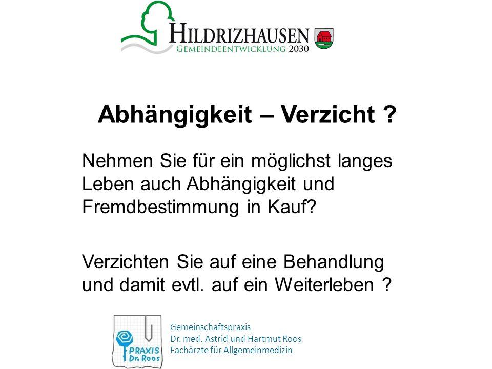 Gemeinschaftspraxis Dr. med. Astrid und Hartmut Roos Fachärzte für Allgemeinmedizin Abhängigkeit – Verzicht ? Nehmen Sie für ein möglichst langes Lebe