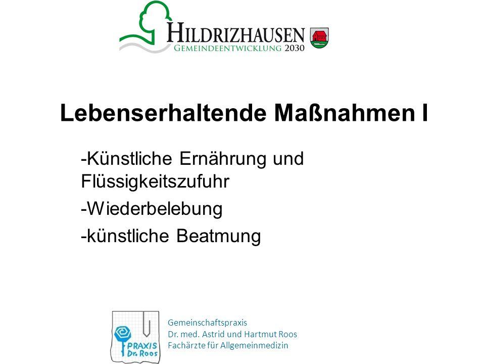 Gemeinschaftspraxis Dr. med. Astrid und Hartmut Roos Fachärzte für Allgemeinmedizin Lebenserhaltende Maßnahmen I -Künstliche Ernährung und Flüssigkeit