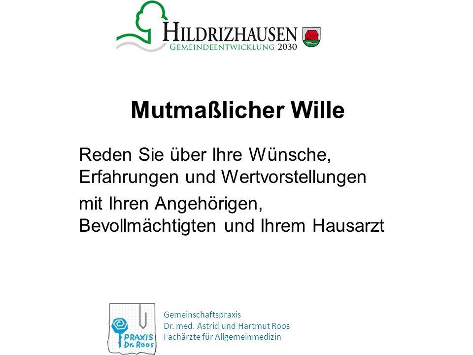 Gemeinschaftspraxis Dr. med. Astrid und Hartmut Roos Fachärzte für Allgemeinmedizin Mutmaßlicher Wille Reden Sie über Ihre Wünsche, Erfahrungen und We
