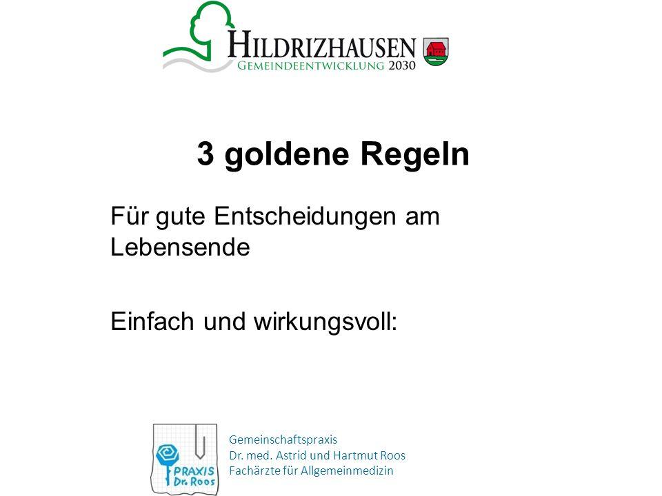 Gemeinschaftspraxis Dr. med. Astrid und Hartmut Roos Fachärzte für Allgemeinmedizin 3 goldene Regeln Für gute Entscheidungen am Lebensende Einfach und