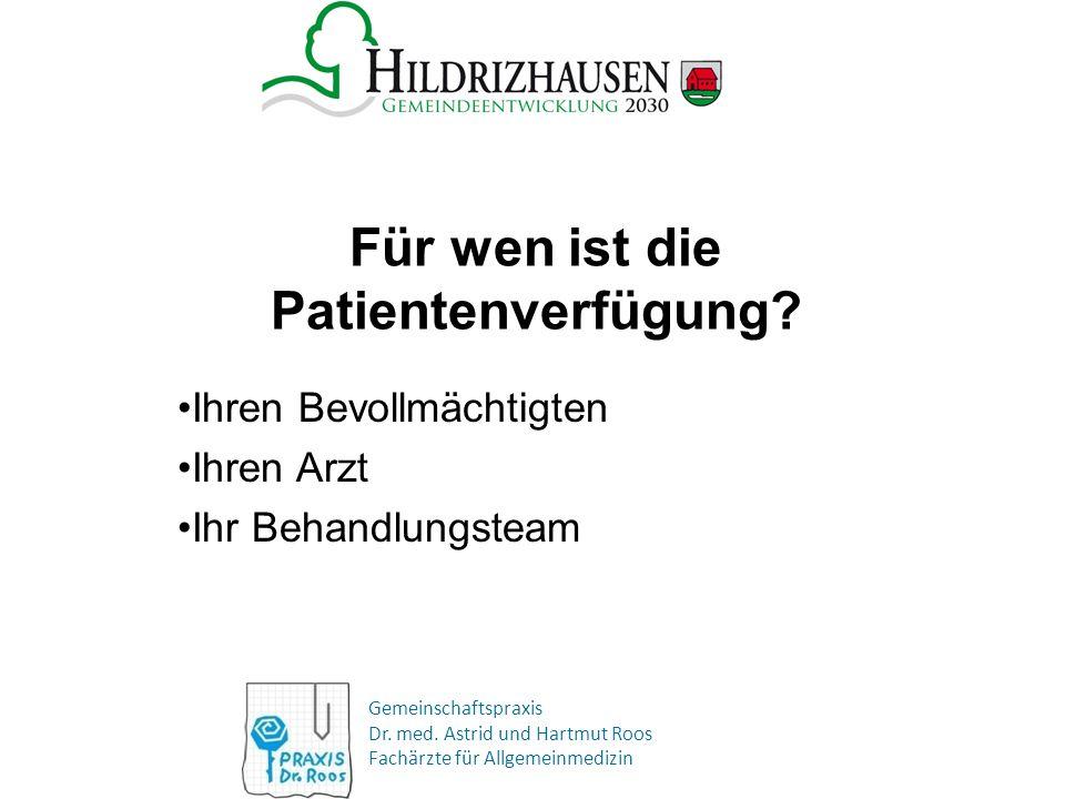Gemeinschaftspraxis Dr. med. Astrid und Hartmut Roos Fachärzte für Allgemeinmedizin Für wen ist die Patientenverfügung? Ihren Bevollmächtigten Ihren A