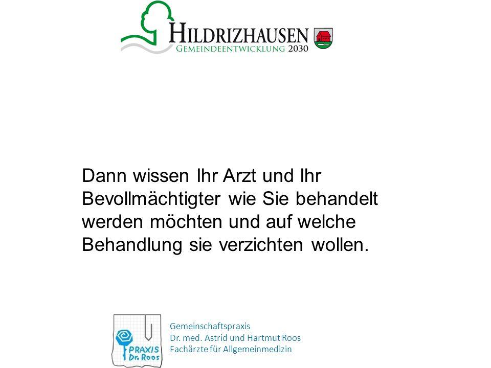 Gemeinschaftspraxis Dr. med. Astrid und Hartmut Roos Fachärzte für Allgemeinmedizin Dann wissen Ihr Arzt und Ihr Bevollmächtigter wie Sie behandelt we