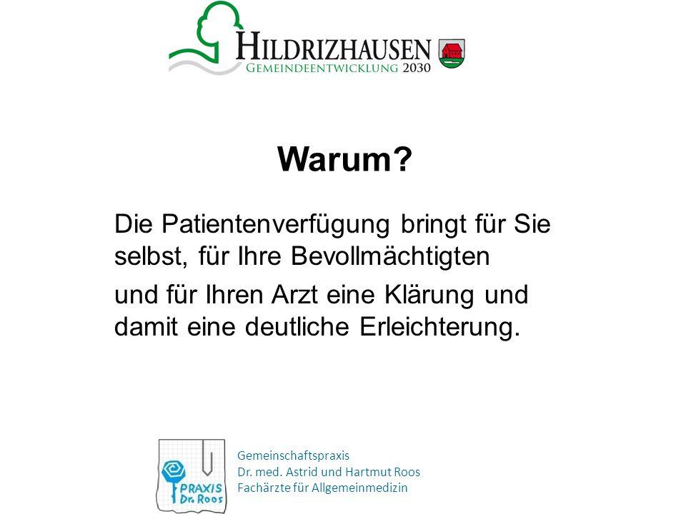 Gemeinschaftspraxis Dr. med. Astrid und Hartmut Roos Fachärzte für Allgemeinmedizin Warum? Die Patientenverfügung bringt für Sie selbst, für Ihre Bevo