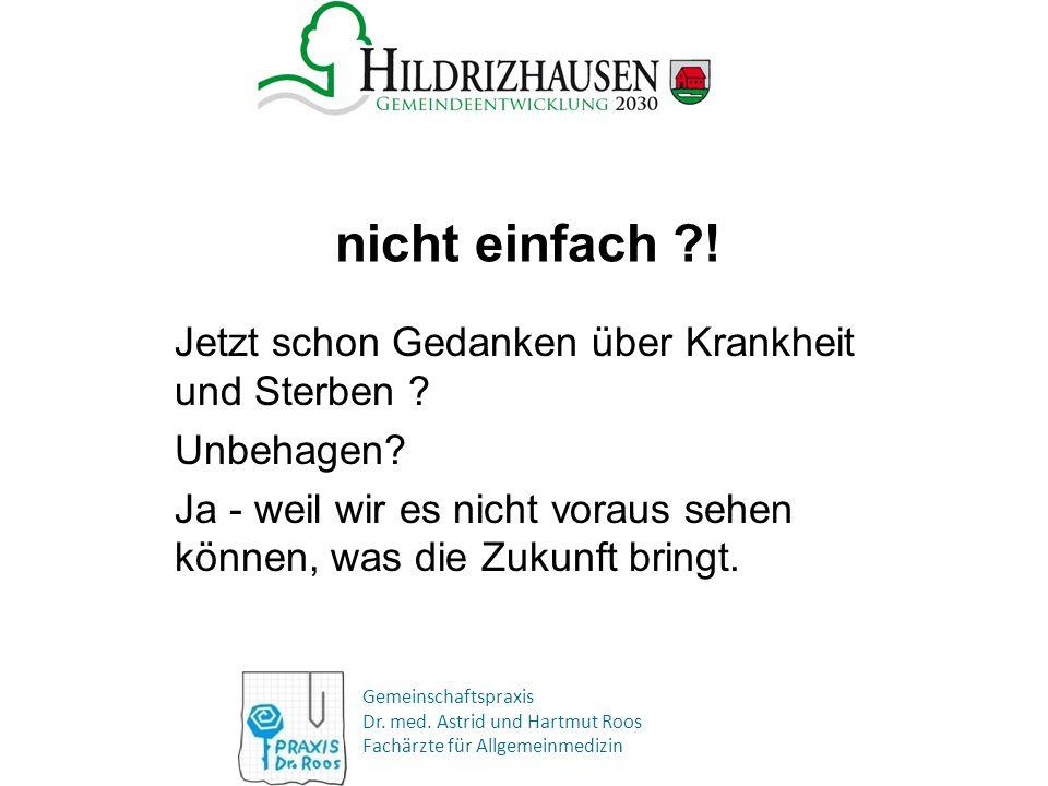 Gemeinschaftspraxis Dr. med. Astrid und Hartmut Roos Fachärzte für Allgemeinmedizin nicht einfach ?! Jetzt schon Gedanken über Krankheit und Sterben ?