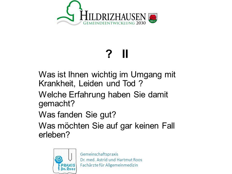 Gemeinschaftspraxis Dr. med. Astrid und Hartmut Roos Fachärzte für Allgemeinmedizin ? II Was ist Ihnen wichtig im Umgang mit Krankheit, Leiden und Tod