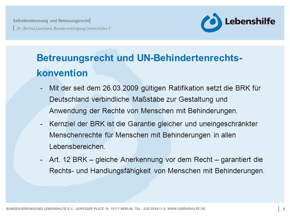 8 | Betreuungsrecht und UN-Behindertenrechts- konvention -Mit der seit dem 26.03.2009 gültigen Ratifikation setzt die BRK für Deutschland verbindliche