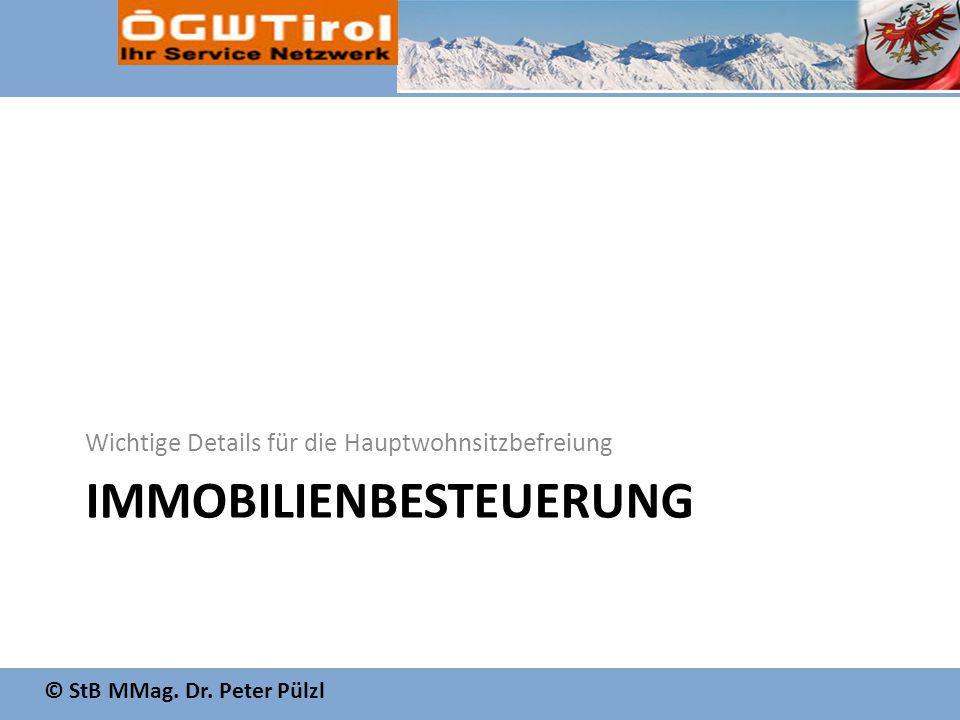 © StB MMag. Dr. Peter Pülzl IMMOBILIENBESTEUERUNG Wichtige Details für die Hauptwohnsitzbefreiung