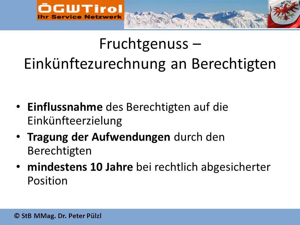 © StB MMag. Dr. Peter Pülzl Fruchtgenuss – Einkünftezurechnung an Berechtigten Einflussnahme des Berechtigten auf die Einkünfteerzielung Tragung der A