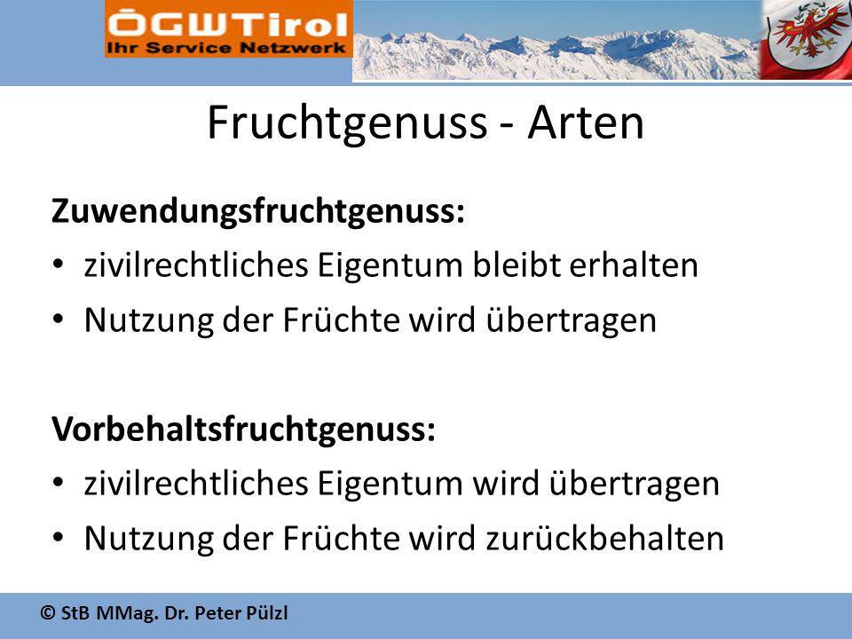 © StB MMag. Dr. Peter Pülzl Fruchtgenuss - Arten Zuwendungsfruchtgenuss: zivilrechtliches Eigentum bleibt erhalten Nutzung der Früchte wird übertragen