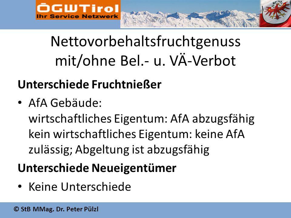 © StB MMag. Dr. Peter Pülzl Nettovorbehaltsfruchtgenuss mit/ohne Bel.- u. VÄ-Verbot Unterschiede Fruchtnießer AfA Gebäude: wirtschaftliches Eigentum: