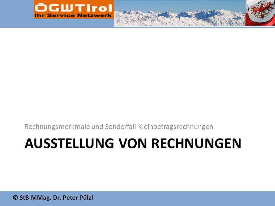 © StB MMag. Dr. Peter Pülzl AUSSTELLUNG VON RECHNUNGEN Rechnungsmerkmale und Sonderfall Kleinbetragsrechnungen