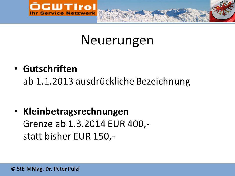 © StB MMag. Dr. Peter Pülzl Neuerungen Gutschriften ab 1.1.2013 ausdrückliche Bezeichnung Kleinbetragsrechnungen Grenze ab 1.3.2014 EUR 400,- statt bi