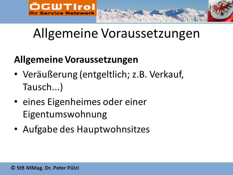 © StB MMag. Dr. Peter Pülzl Allgemeine Voraussetzungen Veräußerung (entgeltlich; z.B. Verkauf, Tausch...) eines Eigenheimes oder einer Eigentumswohnun