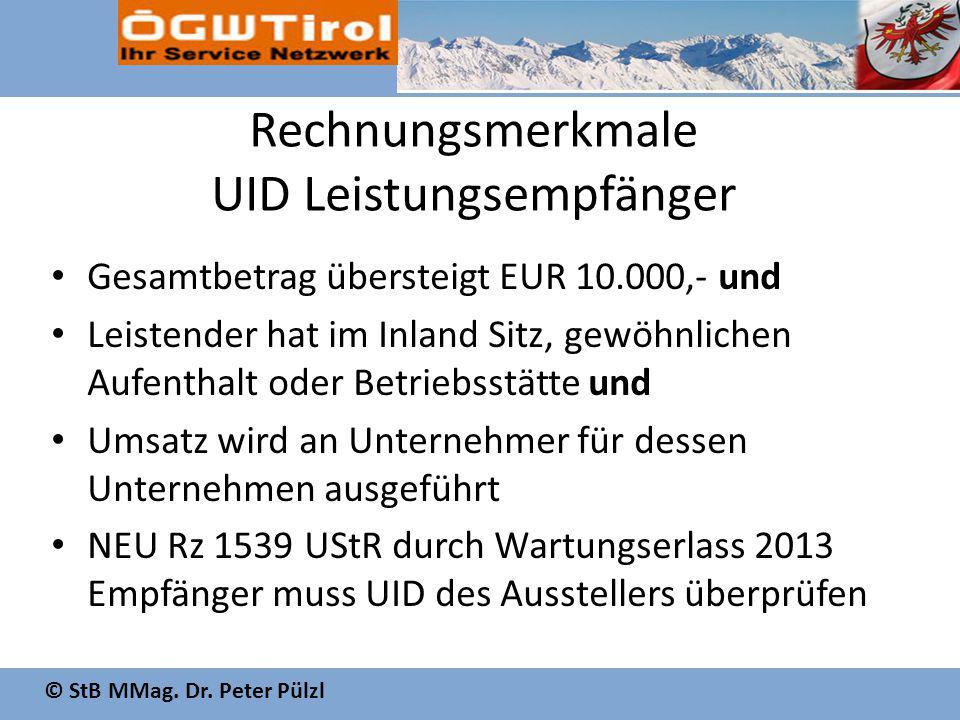 © StB MMag. Dr. Peter Pülzl Rechnungsmerkmale UID Leistungsempfänger Gesamtbetrag übersteigt EUR 10.000,- und Leistender hat im Inland Sitz, gewöhnlic