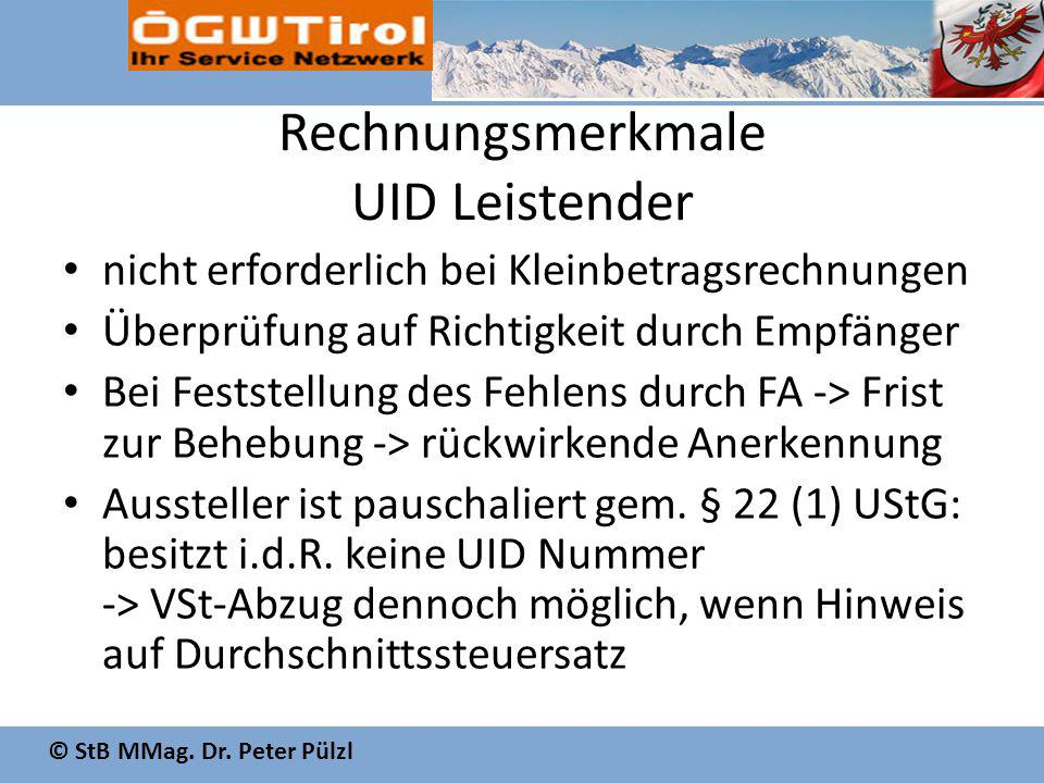 © StB MMag. Dr. Peter Pülzl Rechnungsmerkmale UID Leistender nicht erforderlich bei Kleinbetragsrechnungen Überprüfung auf Richtigkeit durch Empfänger