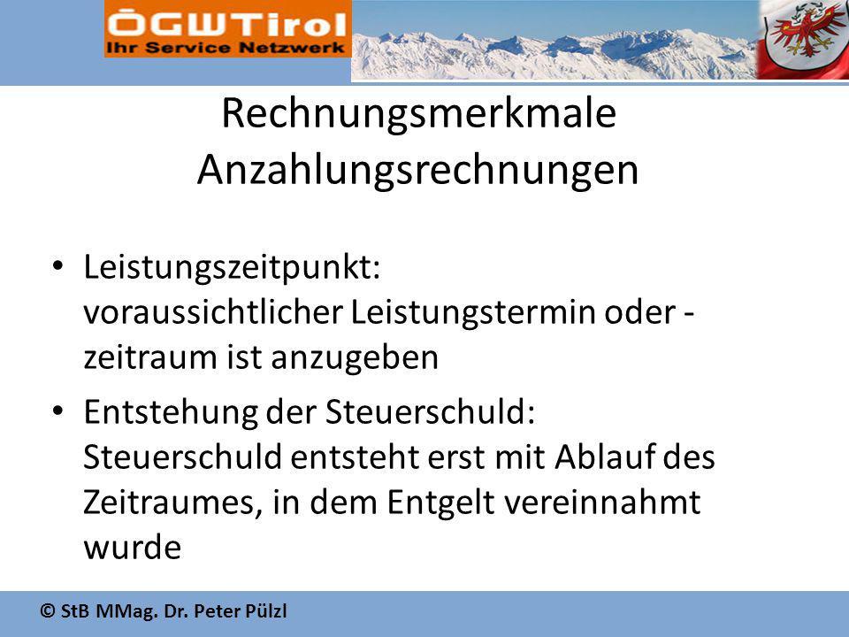 © StB MMag. Dr. Peter Pülzl Rechnungsmerkmale Anzahlungsrechnungen Leistungszeitpunkt: voraussichtlicher Leistungstermin oder - zeitraum ist anzugeben