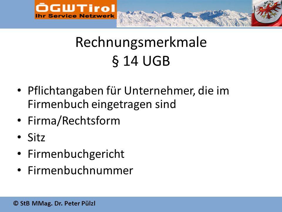 © StB MMag. Dr. Peter Pülzl Rechnungsmerkmale § 14 UGB Pflichtangaben für Unternehmer, die im Firmenbuch eingetragen sind Firma/Rechtsform Sitz Firmen