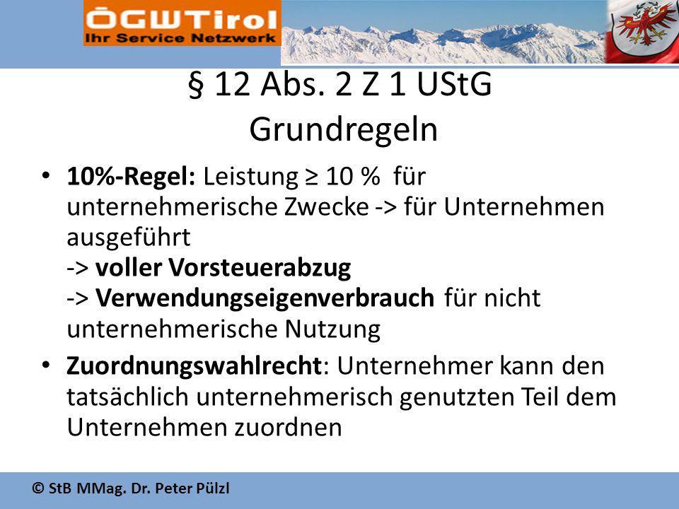 © StB MMag. Dr. Peter Pülzl § 12 Abs. 2 Z 1 UStG Grundregeln 10%-Regel: Leistung ≥ 10 % für unternehmerische Zwecke -> für Unternehmen ausgeführt -> v