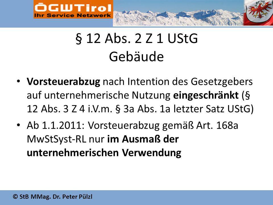 © StB MMag. Dr. Peter Pülzl § 12 Abs. 2 Z 1 UStG Gebäude Vorsteuerabzug nach Intention des Gesetzgebers auf unternehmerische Nutzung eingeschränkt (§