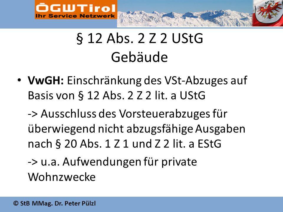 © StB MMag. Dr. Peter Pülzl § 12 Abs. 2 Z 2 UStG Gebäude VwGH: Einschränkung des VSt-Abzuges auf Basis von § 12 Abs. 2 Z 2 lit. a UStG -> Ausschluss d