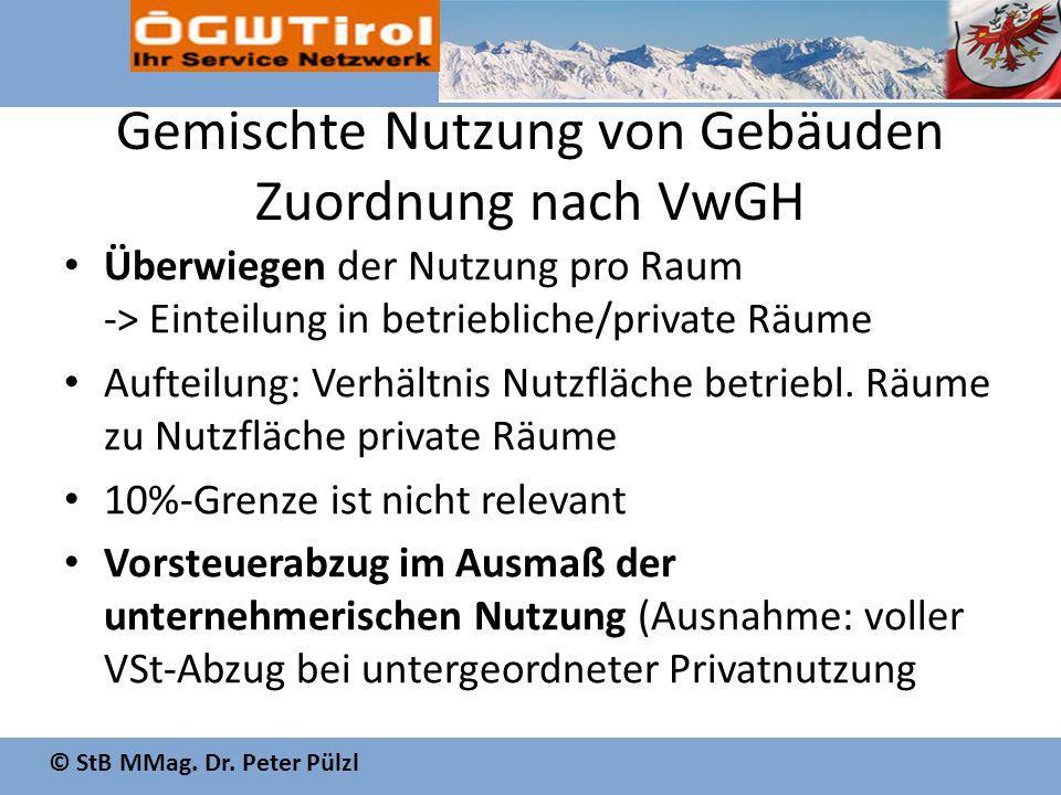 © StB MMag. Dr. Peter Pülzl Gemischte Nutzung von Gebäuden Zuordnung nach VwGH Überwiegen der Nutzung pro Raum -> Einteilung in betriebliche/private R