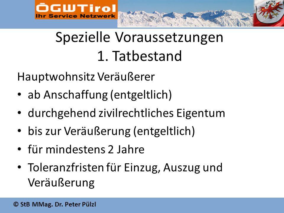© StB MMag. Dr. Peter Pülzl Spezielle Voraussetzungen 1. Tatbestand Hauptwohnsitz Veräußerer ab Anschaffung (entgeltlich) durchgehend zivilrechtliches