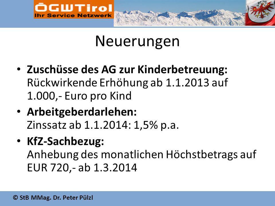 © StB MMag. Dr. Peter Pülzl Neuerungen Zuschüsse des AG zur Kinderbetreuung: Rückwirkende Erhöhung ab 1.1.2013 auf 1.000,- Euro pro Kind Arbeitgeberda