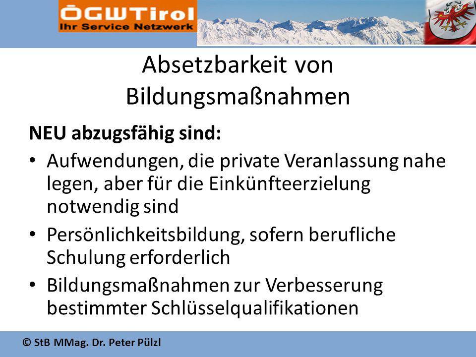 © StB MMag. Dr. Peter Pülzl Absetzbarkeit von Bildungsmaßnahmen NEU abzugsfähig sind: Aufwendungen, die private Veranlassung nahe legen, aber für die