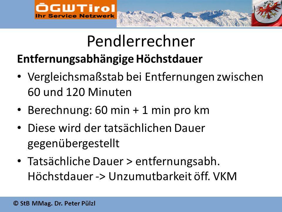 © StB MMag. Dr. Peter Pülzl Pendlerrechner Entfernungsabhängige Höchstdauer Vergleichsmaßstab bei Entfernungen zwischen 60 und 120 Minuten Berechnung: