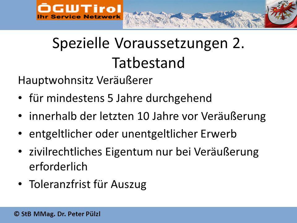 © StB MMag. Dr. Peter Pülzl Spezielle Voraussetzungen 2. Tatbestand Hauptwohnsitz Veräußerer für mindestens 5 Jahre durchgehend innerhalb der letzten