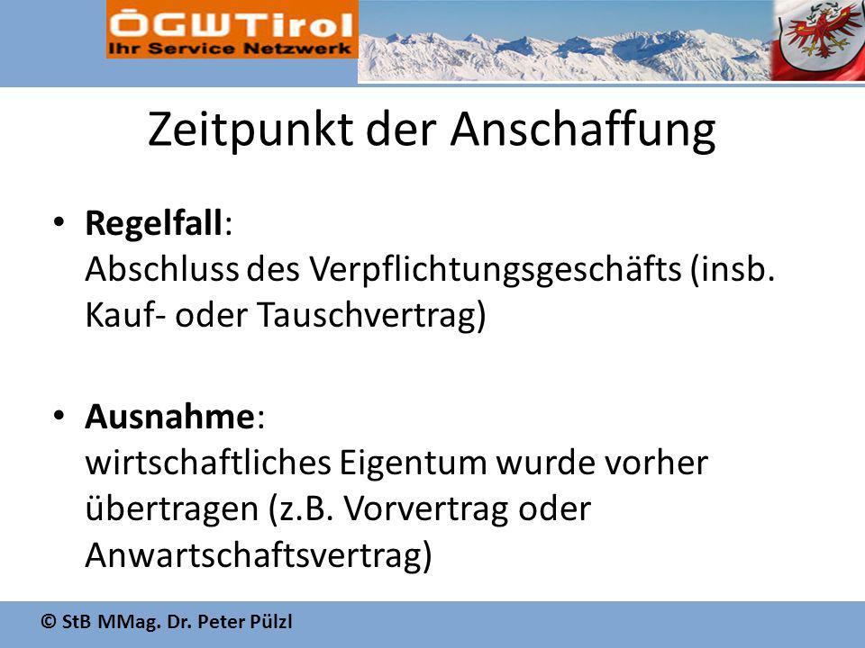 © StB MMag. Dr. Peter Pülzl Zeitpunkt der Anschaffung Regelfall: Abschluss des Verpflichtungsgeschäfts (insb. Kauf- oder Tauschvertrag) Ausnahme: wirt
