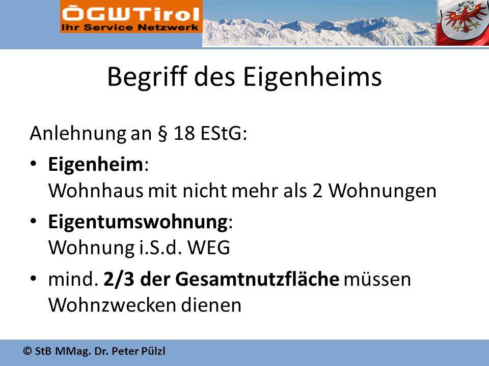 © StB MMag. Dr. Peter Pülzl Begriff des Eigenheims Anlehnung an § 18 EStG: Eigenheim: Wohnhaus mit nicht mehr als 2 Wohnungen Eigentumswohnung: Wohnun